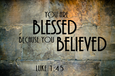 You are blessed because you believed